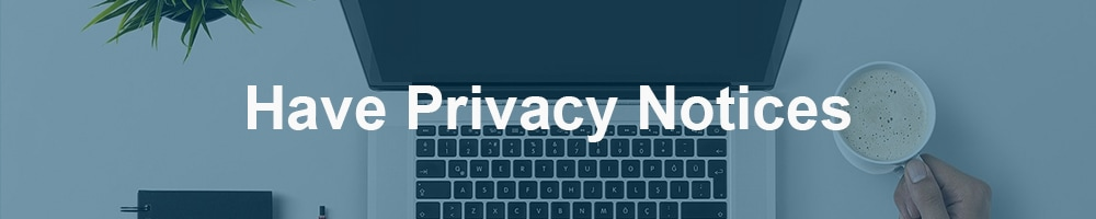 Have a Privacy Notices