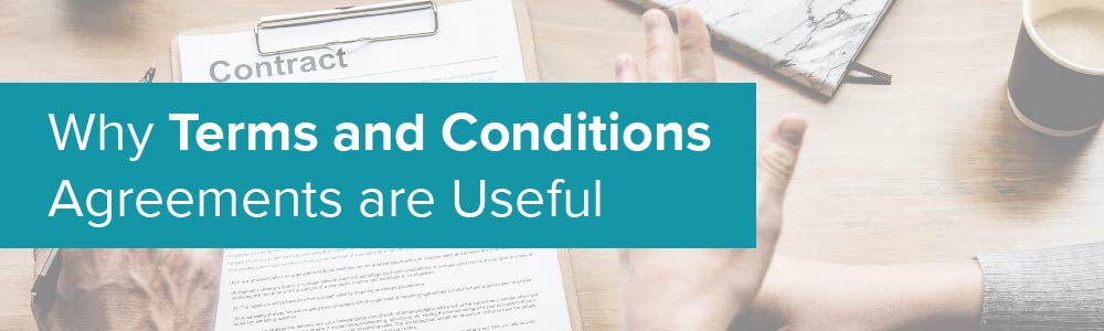 Why Terms and Conditions Agreements are Useful